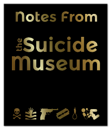 Notes from the Suicide Museum